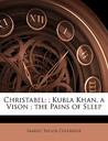 Christabel: Kubla Khan, a Vison; The Pains of Sleep