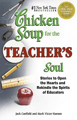 Chicken Soup For The Teachers Soul Stories To Open The Hearts And