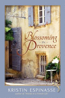 Blossoming In Provence by Kristin Espinasse