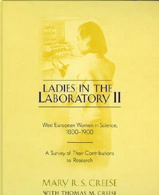 Ladies in the Laboratory II: West European Women in Science, 1800-1900: A Survey of Their Contributions to Research
