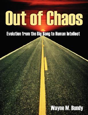 Out of Chaos: Evolution from the Big Bang to Human Intellect