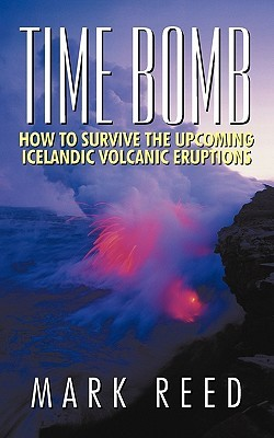 Time Bomb: How to Survive the Upcoming Icelandic Volcanic Eruptions