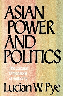 Asian Power And Politics: The Cultural Dimensions of Authority