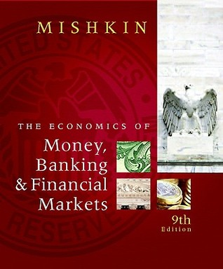 The Economics of Money, Banking & Financial Markets by Frederic S. Mishkin