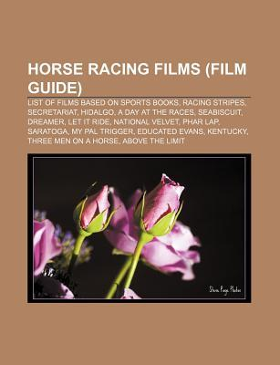 Horse Racing Films (Film Guide): List of Films Based on Sports Books, Racing Stripes, Secretariat, Hidalgo, a Day at the Races, Seabiscuit