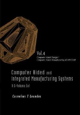Computer Aided and Integrated Manufacturing Systems, Volume 4: Computer Aided Design / Computer Aided Manufacturing