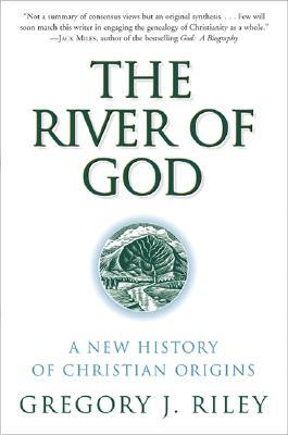 The River of God: A New History of Christian Origins