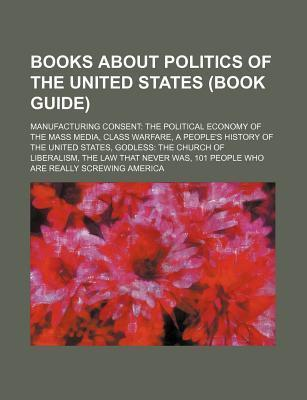 Books about Politics of the United States (Book Guide): Manufacturing Consent: The Political Economy of the Mass Media, Class Warfare