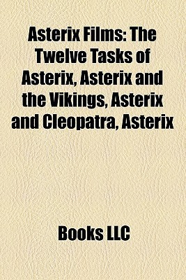 Asterix Films (Study Guide): The Twelve Tasks of Asterix, Asterix and the Vikings, Asterix and Cleopatra, Asterix & Obelix: Mission Cleopatra