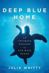 Deep Blue Home: An Intimate Ecology of Our Wild Ocean
