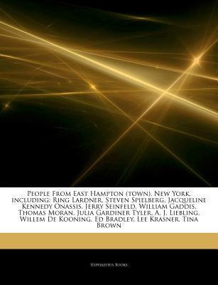 Articles on People from East Hampton (Town), New York, Including: Ring Lardner, Steven Spielberg, Jacqueline Kennedy Onassis, Jerry Seinfeld, William Gaddis, Thomas Moran, Julia Gardiner Tyler, A. J. Liebling, Willem de Kooning, Ed Bradley