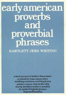 Early American Proverbs and Proverbial Phrases by Bartlett Jere Whiting