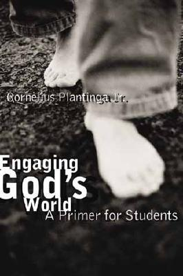 Engaging God's World by Cornelius Plantinga Jr.