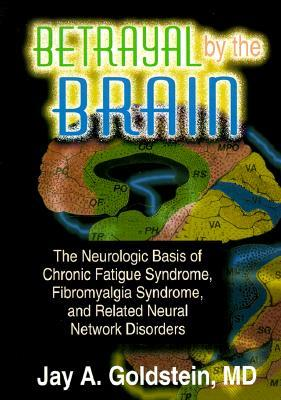 betrayal-by-the-brain-the-neurologic-basis-of-chronic-fatigue-syndrome-fibromyalgia-syndrome-and-related-neural-network
