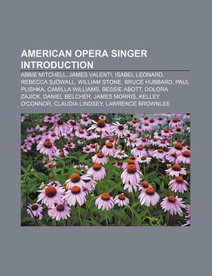 American Opera Singer Introduction: Abbie Mitchell, James Valenti, Isabel Leonard, Rebecca Sjowall, William Stone, Bruce Hubbard, Paul Plishka