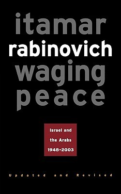 Waging Peace: Israel and the Arabs, 1948-2003 - Updated and Revised Edition