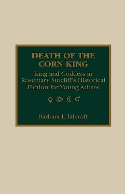 Death of the Corn King: King and Goddess in Rosemary Sutcliff's Historical Fiction for Young Adults