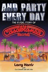 And Party Every Day: The Inside Story of Casablanca Records