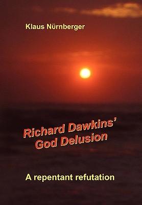 Richard Dawkins' God Delusion: A Repentant Refutation