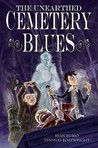 The Unearthed Cemetery Blues (Cemetery Blues, # 1)