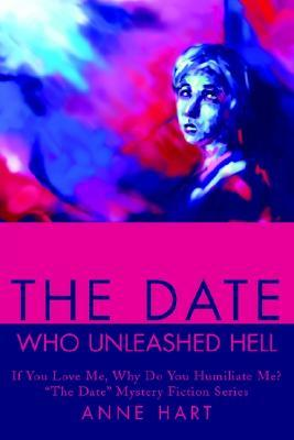 "The Date Who Unleashed Hell: If You Love Me, Why Do You Humiliate Me?<br>""The Date"" Mystery Fiction Series"