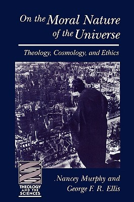 On the Moral Nature of the Universe (Theology and the Sciences) by George Francis Rayner Ellis