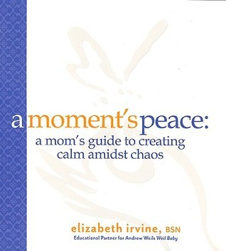 A Moments Peace for Mothers: A Mom's Guide to Creating Calm in the Midst of Chaos