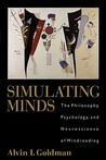 Simulating Minds: The Philosophy, Psychology, and Neuroscience of Mindreading
