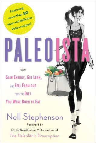 Paleoista: Gain Energy, Get Lean, and Feel Fabulous With the Diet You Were Born to Eat