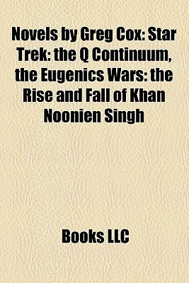 Novels by Greg Cox (Study Guide): Star Trek: The Q Continuum, the Eugenics Wars: The Rise and Fall of Khan Noonien Singh