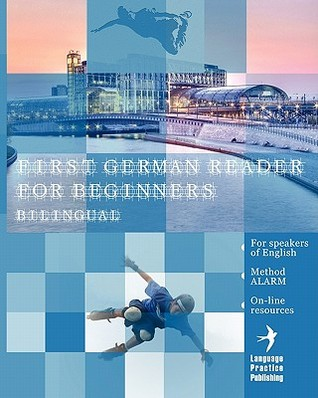 First German Reader for Beginners Bilingual for Speakers of English: First German Dual-Language Reader for Speakers of English with Bi-Directional Dictionary and On-Line Resources Incl. Audiofiles for Beginners