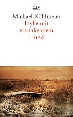 Ebook Idylle Mit Ertrinkendem Hund by Michael Köhlmeier read!