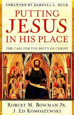 Putting Jesus in His Place by Robert M. Bowman Jr.