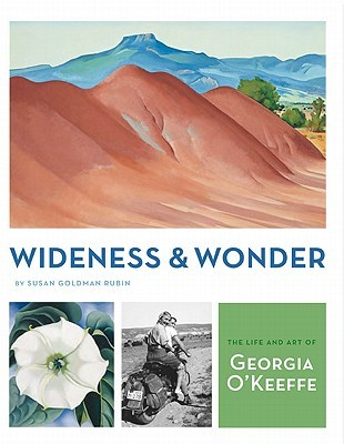 wideness and wonder the art and life of georgia okeeffe by susan goldman rubin 2010 11 01
