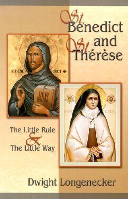 St. Benedict and St. Therese: The Little Rule & the Little Way