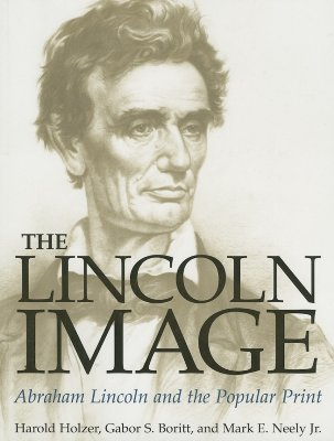 The Lincoln Image: Abraham Lincoln and the Popular Print