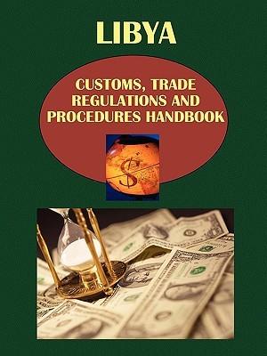 Libya Customs, Trade Regulations and Procedures Handbook Libya Customs, Trade Regulations and Procedures Handbook