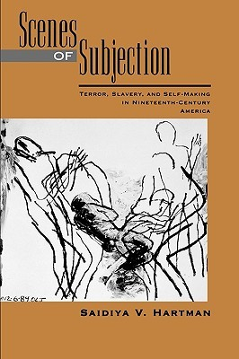 Scenes of Subjection: Terror, Slavery, and Self-Making in Nineteenth-Century America