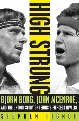 Ebook High Strung: Bjorn Borg, John McEnroe, and the Untold Story of Tennis's Fiercest Rivalry by Stephen Tignor read!