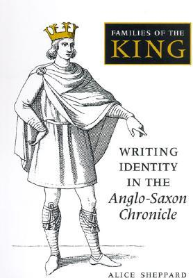 Families of the King: Writing Identity in the Anglo-Saxon Chronicle