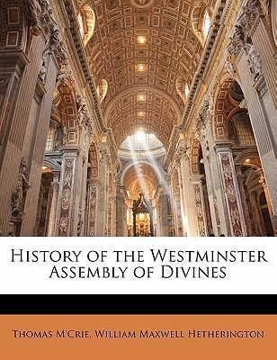History of the Westminster Assembly of Divines by William Maxwell Hetherington