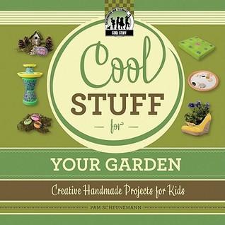 Cool Stuff for Your Garden by Pam Scheunemann