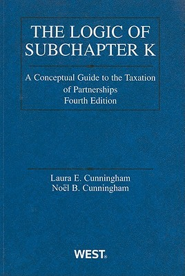 The Logic of Subchapter K: A Conceptual Guide to the Taxation of Partnerships