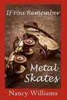If You Remember Metal Skates