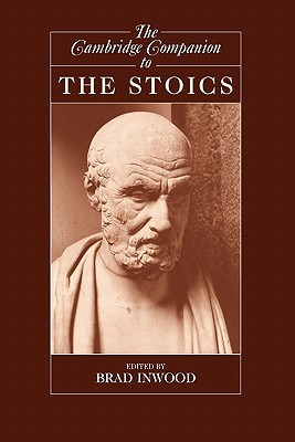The Cambridge Companion to the Stoics by Brad Inwood