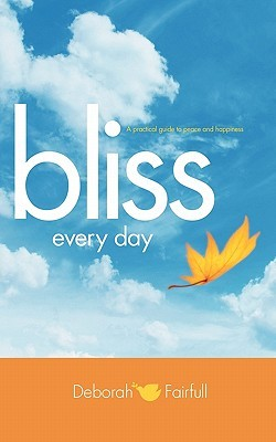 Bliss Every Day: Transform Your Life to One of Peace and Happiness
