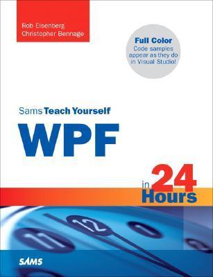 Sams Teach Yourself WPF in 24 Hours by Rob Eisenberg