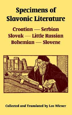 Specimens of Slavonic Literature: Croatian, Serbian, Slovak, Little Russian, Bohemian, Slovene