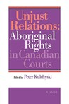 Unjust Relations: Aboriginal Rights in Canadian Courts
