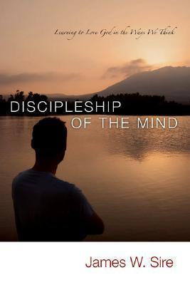 Discipleship of the Mind by James W. Sire